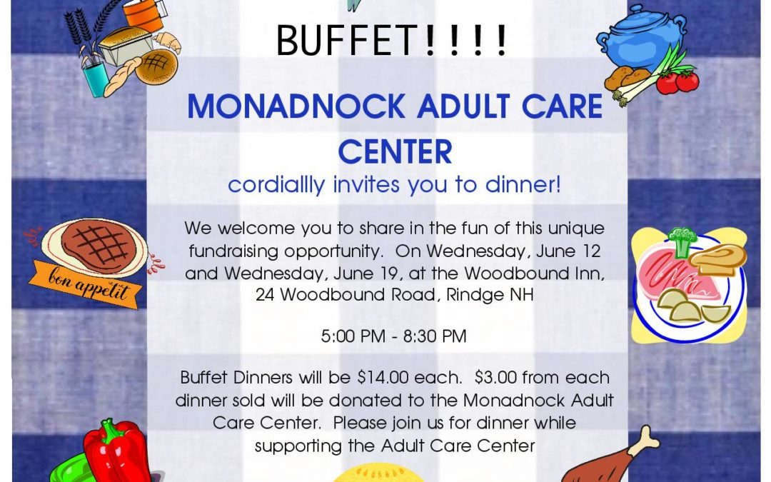 Buffet! Monadnock Adult Care Center invites you to Dinner!  6/12 & 6/19 at 5pm